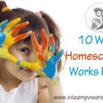 10 Ways Homeschooling Works For Us
