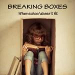 Breaking Boxes, When School Doesn't Fit