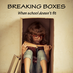 Breaking Boxes - When education doesn't fit the child
