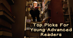Tips picks and recommendations for young advanced readers.