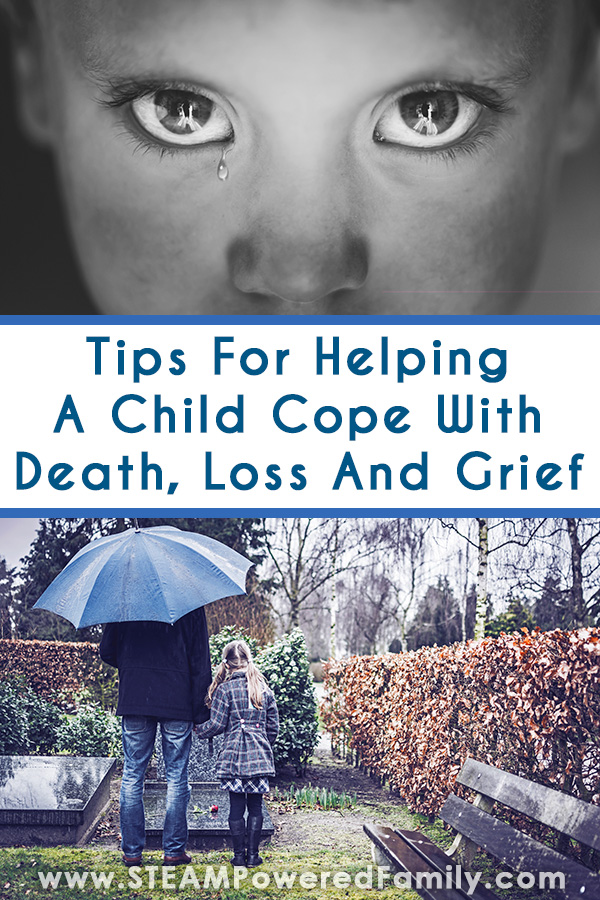 The top of the image shows a child crying with a tear rolling down their cheek. The bottom of the image shows a dad and daughter standing over a grave in the rain holding a blue umbrella. Overlay text says Tips for helping a child cope with death, loss and grief
