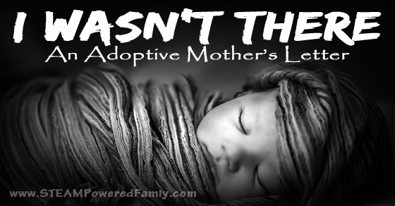 I wasn't there – An adoptive mother's letter