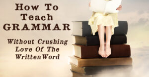 How can you teach grammar while still keeping kids loving to read and write? Learn the secret to teaching kids grammar and a love of reading and writing.