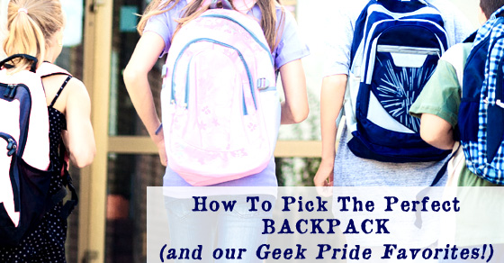 How To Find The Perfect Backpack (and our Geek Backpack Favs!)