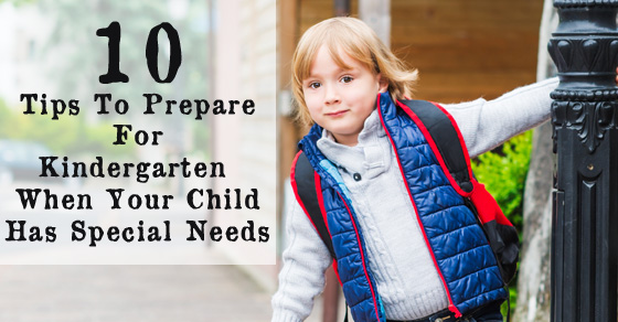 10 Tips To Prepare For Kindergarten When Your Child Has Special Needs