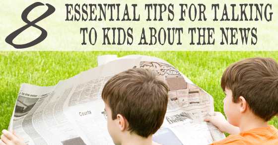 8 Essential Tips For Talking To Kids About the News