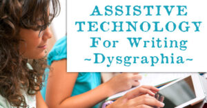 Using assistive technology for writing can help students with dysgraphia demonstrate their knowledge in effective and proactive ways.