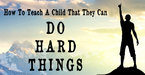 How To Teach A Child That They Can Do Hard Things