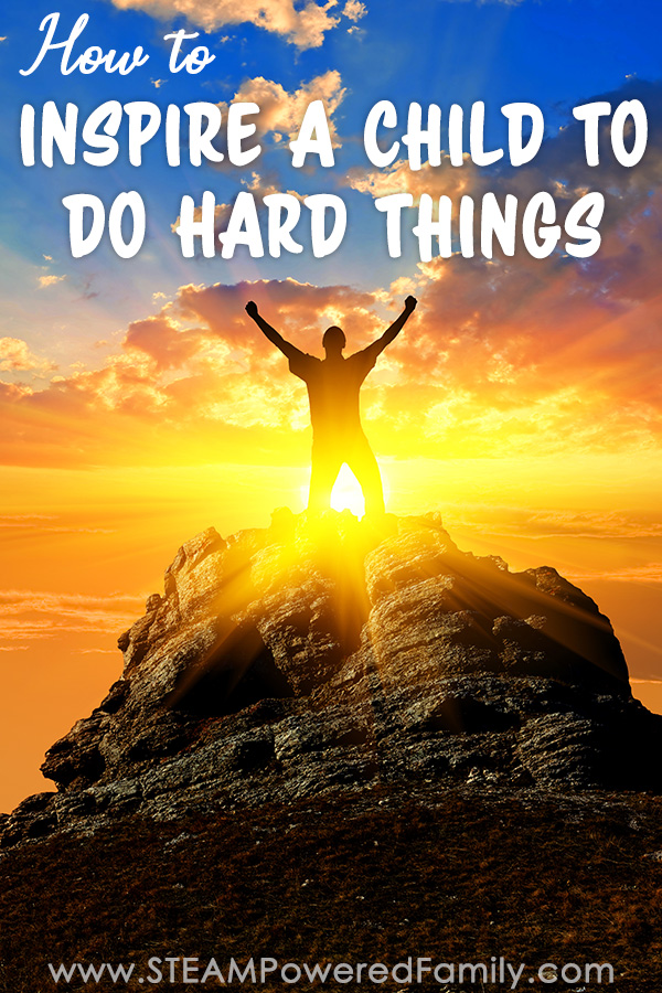 How to inspire a child to do hard things