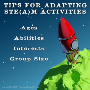 Tips for adapting STEM activities and STEAM activities for varying ages, abilities, interests and group sizes. Science, Technology, Engineering, Arts, Math.