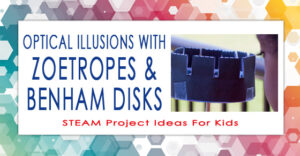 STEAM Project Ideas For Kids - Zoetrope Benham Disk