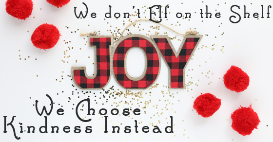 We Don't Elf On The Shelf, We Choose Kindness Instead