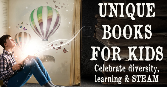 Unique Books For Kids – Celebrate Diversity, Learning & STEAM