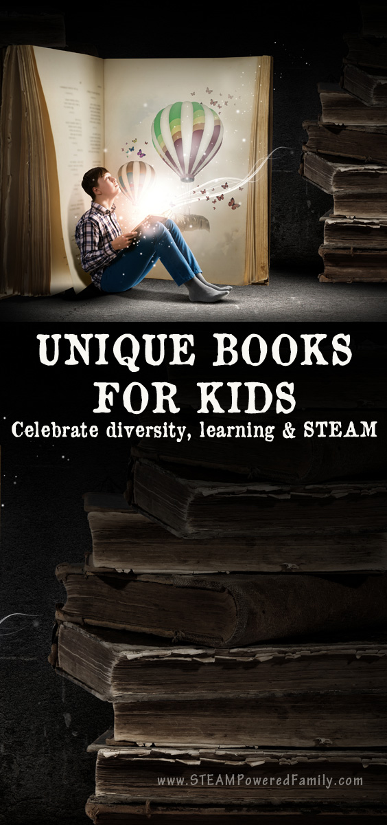 A list of unique books for kids that celebrate diversity, learning, STEAM and complex issues. Engage, entertain and educate. Raising critical thinkers.