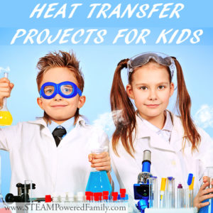 These Heat Transfer Projects For Kids provide lots of hands-on STEM activities to promote understanding of the laws of thermodynamics.