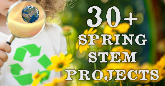 30+ Spring STEM Activities to Celebrate the Arrival of Spring