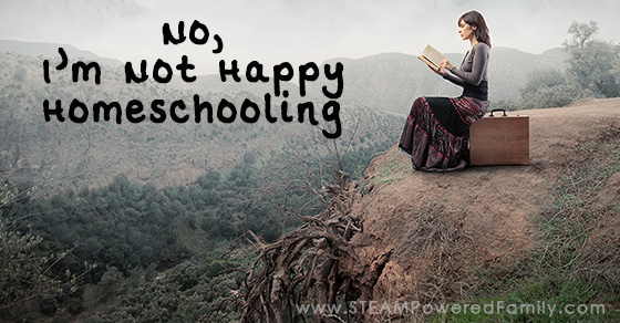 No, I'm Not Happy Homeschooling