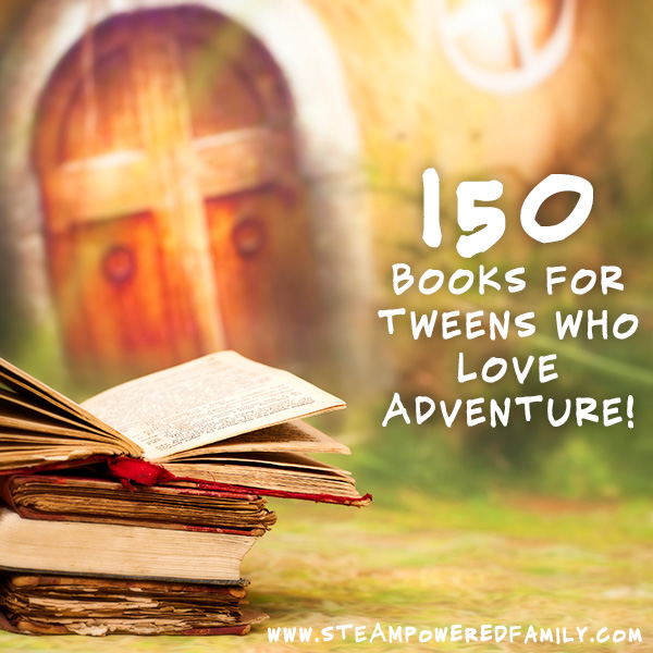 150 Books For Tweens who love adventure
