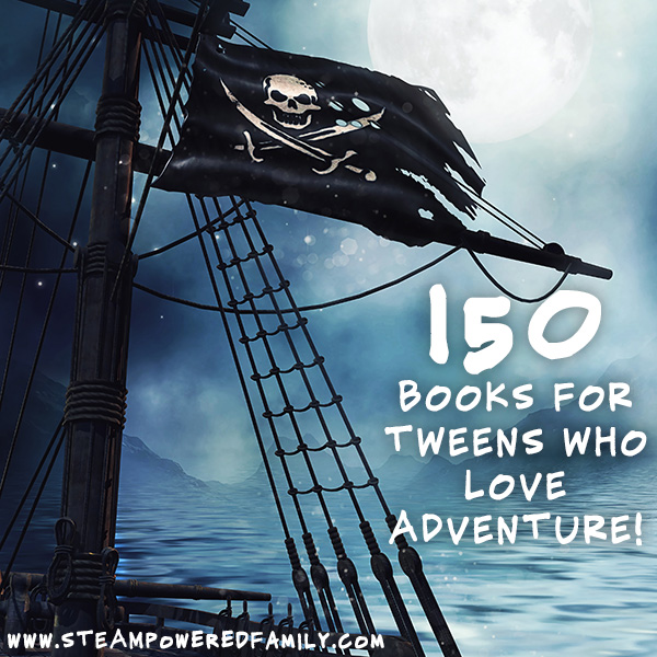 150 books for tweens who love to read and love adventure
