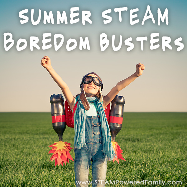 Summer STEAM Boredom Busters that will keep your kids busy having fun, exploring, growing and learning all summer long.