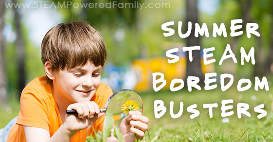 Summer STEAM Boredom Busters – Summer is coming, get ready!