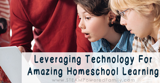 Leveraging Technology For Amazing Homeschool Experiences