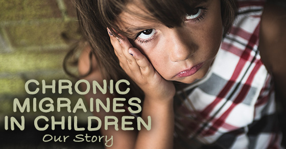 Chronic Migraines in Children – Our story