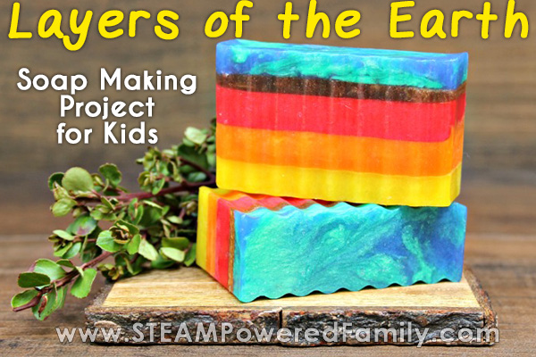 Soap making project and a lesson on the Layers of the Earth for kids
