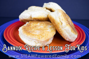 Bannock Recipe and science history lessons for kids