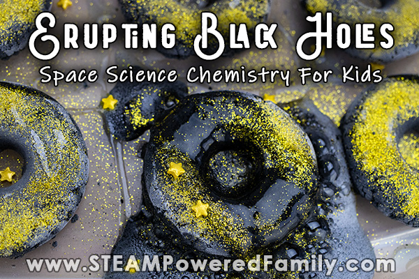 A black donut shaped black hole with gold glitter on it is in the midst of a chemical reaction with bubbles erupting from it. Overlay text says Erupting Black Holes Space Science For Kids