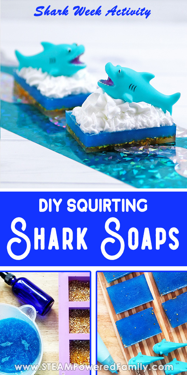 The top part of the image has on a white background with a glittery turquoise foil strip sits two soaps with a dark base, blue middle, and white frothy waves with a shark cresting out of the waves. Overlay text in a blue block says DIY Squirting Shark Soaps Shark Week Activity. Bottom images show the soap making process.