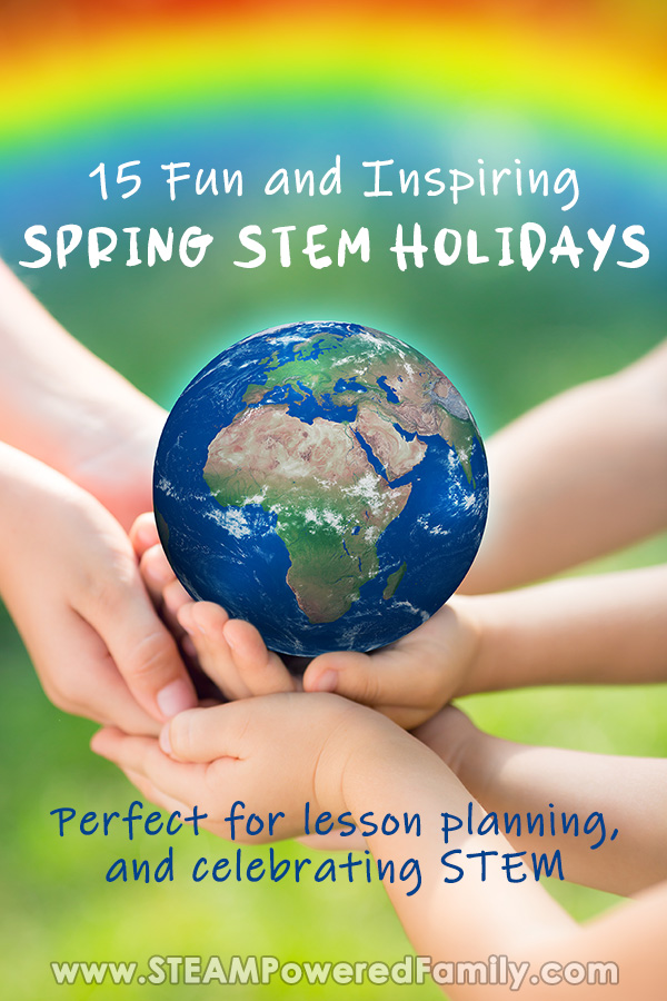 Spring STEM Holidays to educate, learn and celebrate